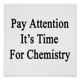 Pay Attention It's Time For Chemistry Print