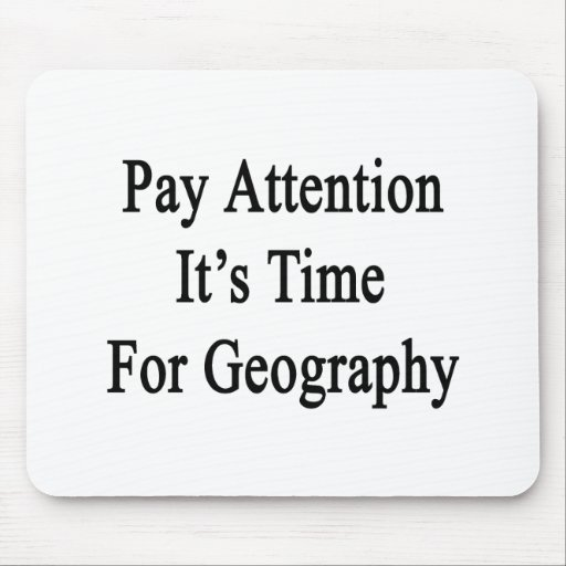Pay Attention It's Time For Geography Mousepad