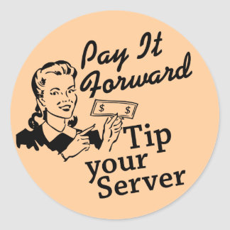 Pay It Forward, Tip Your Server Round Sticker