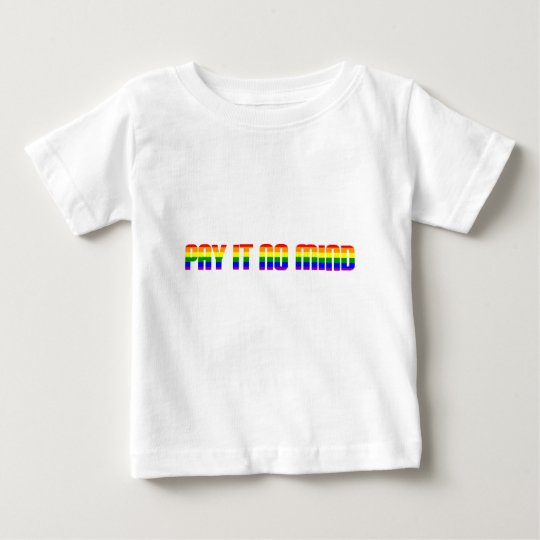 pay it no mind baby T-Shirt