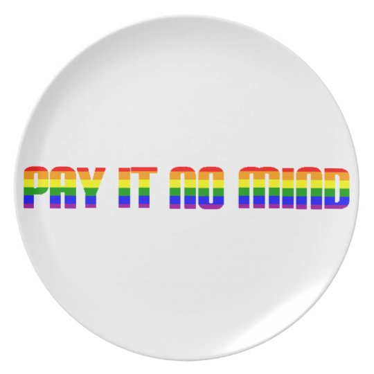 pay it no mind plate