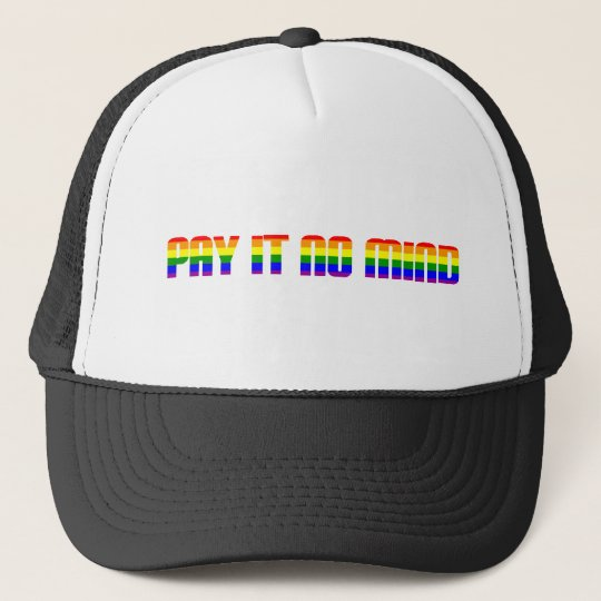 pay it no mind trucker hat