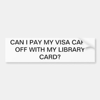 PAY VISA CARD, LIBRARY CARD BUMPER STICKER