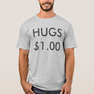 Payed for Hugs T-Shirt