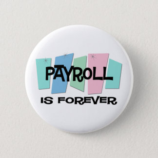 Payroll Is Forever 6 Cm Round Badge