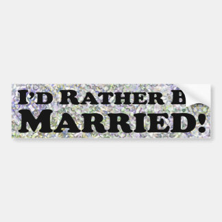 P'd Rather Be Married - Bumper Sticker