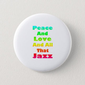 Peace and Love and All that Jazz 6 Cm Round Badge