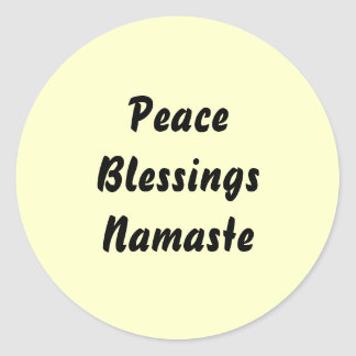Peace, Blessings, Namaste. Round Sticker