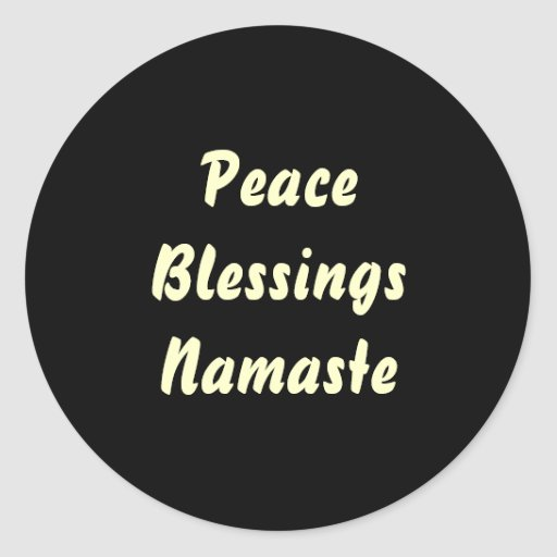 Peace, Blessings, Namaste. Round Stickers