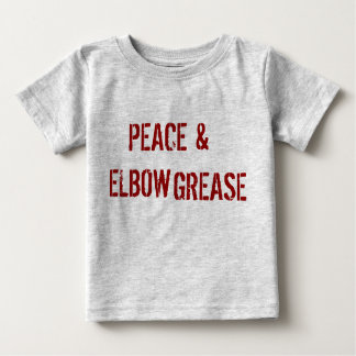 PEACE & ELBOW GREASE BABY T-Shirt