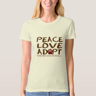 Peace, Love, Adopt....Shelter Dogs Rock! T-Shirt