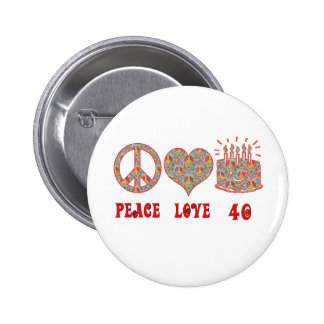Peace Love and 40 6 Cm Round Badge