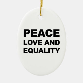 PEACE, LOVE AND EQUALITY CERAMIC ORNAMENT