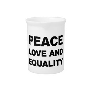 PEACE, LOVE AND EQUALITY PITCHER