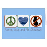 Peace, Love and No Shadows Greeting Cards