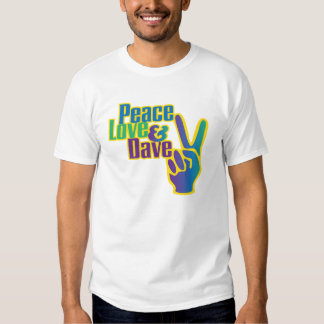 Peace, Love & Dave T Shirts