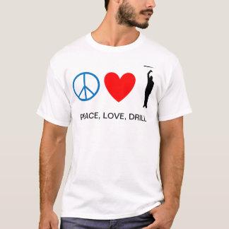 Peace, Love, Drill T-Shirt