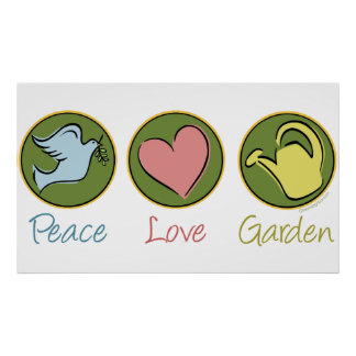 Peace, Love, Garden Posters