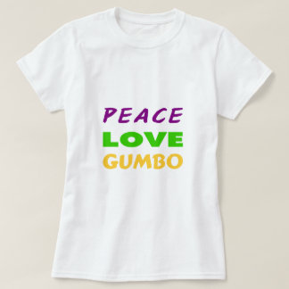 PEACE LOVE GUMBO T-Shirt