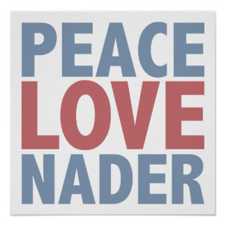 Peace Love Nader Poster