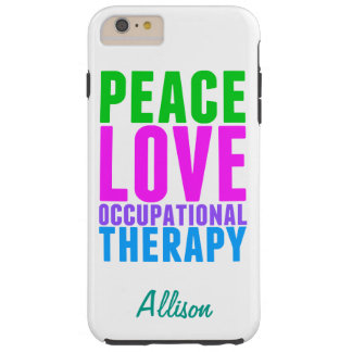 Peace Love Occupational Therapy Personalized Tough iPhone 6 Plus Case