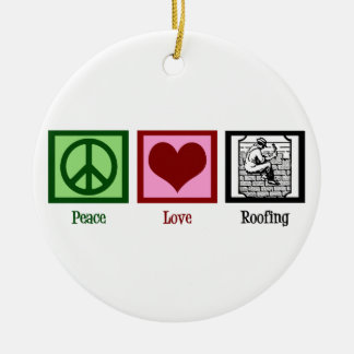 Peace Love Roofing Ceramic Ornament