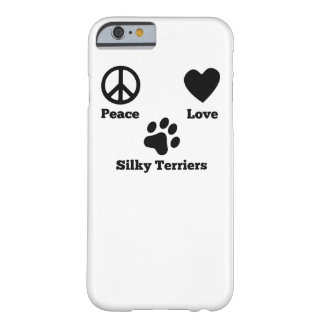 Peace Love Silky Terriers Barely There iPhone 6 Case