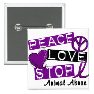 PEACE LOVE STOP Animal Abuse Pinback Buttons