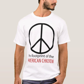 Peace: The footprint of the American Chicken T-Shirt