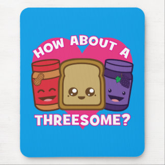 Peanut Butter and Jelly - How About A Threesome? Mouse Pad