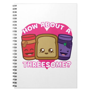 Peanut Butter and Jelly - How About A Threesome? Notebook