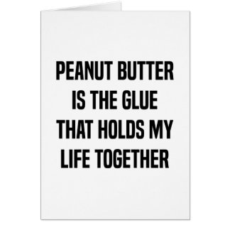 Peanut Butter Is The Glue That Holds My Life Card