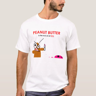 Peanut Butter is The root of all evil T-Shirt
