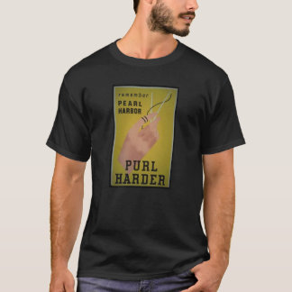 Pearl Harbor, purl harder T-Shirt