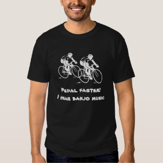 Pedal Faster I hear Banjo Music Tee Shirt