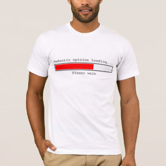 Pedantic Opinion Loading T-Shirt