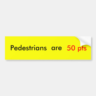 Pedestrians are 50 pts bumper sticker