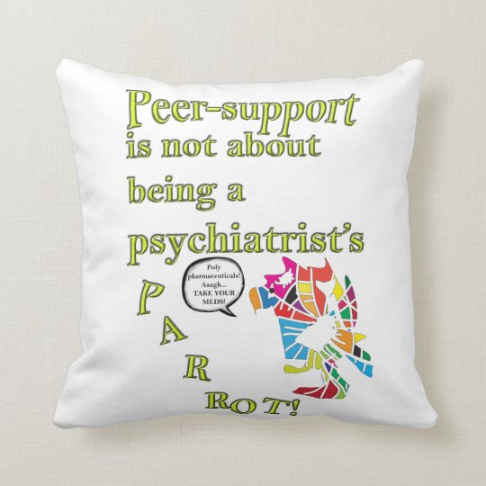 Peer-support is not  a psychiatrist's parrot throw pillow