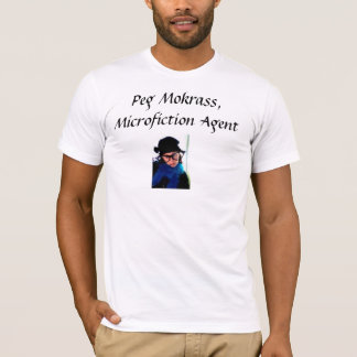 Peg Mokrass: Microfiction Agent T-Shirt