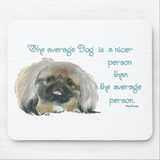 Pekingese Wisdom - The average Dog is nicer Mouse Pad