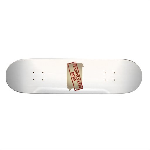 Pennsylvania Born - Stamp on Map Skateboards