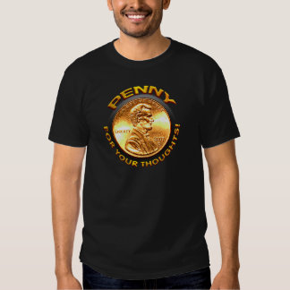 Penny for your thoughts! t-shirts