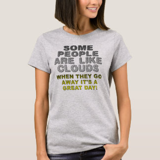 People Are Like Clouds Funny T-Shirt