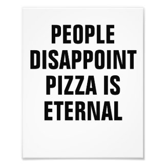 People Disappoint pizza is eternal Photo Print