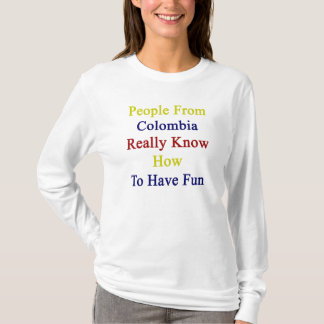 People From Colombia Really Know How To Have Fun T-Shirt