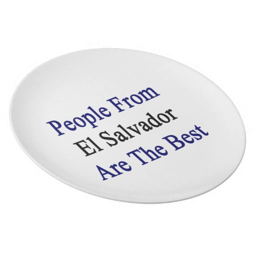 People From El Salvador Are The Best Dinner Plates
