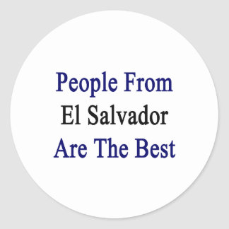 People From El Salvador Are The Best Round Sticker