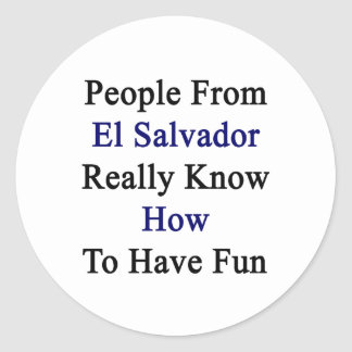 People From El Salvador Really Know How To Have Fu Round Stickers
