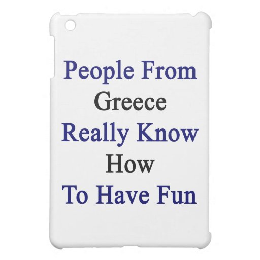 People From Greece Really Know How To Have Fun iPad Mini Case