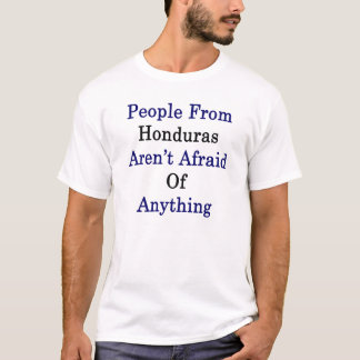 People From Honduras Aren't Afraid Of Anything T-Shirt